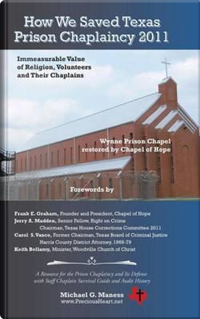 How We Saved Texas Prison Chaplaincy 2011 by Michael G. Maness