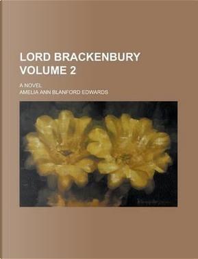 Lord Brackenbury; A Novel Volume 2 by Amelia Ann Blanford Edwards