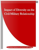 Impact of Diversity on the Civil-military Relationship by United States Army Command and General Staff College
