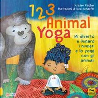 123 animal yoga. Mi diverto e imparo i numeri e lo yoga con gli animali by Kristen Fischer