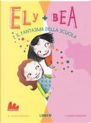 Il fantasma della scuola. Ely + Bea by ANNIE BARROWS