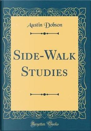 Side-Walk Studies (Classic Reprint) by Austin Dobson