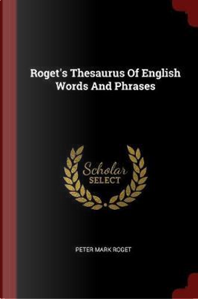 Roget's Thesaurus of English Words and Phrases by Peter Mark Roget