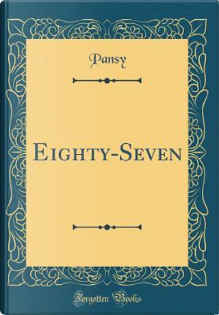 Eighty-Seven (Classic Reprint) by Pansy Pansy