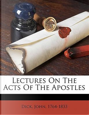 Lectures on the Acts of the Apostles by John Dick