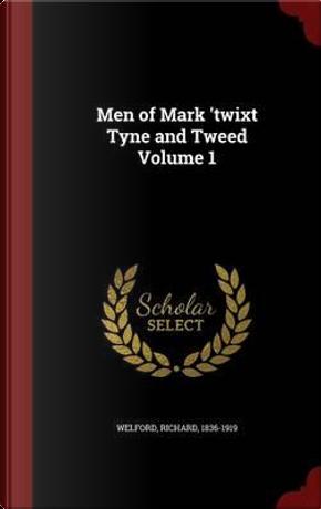 Men of Mark 'Twixt Tyne and Tweed Volume 1 by Richard Welford