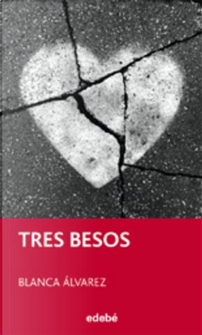 Tres Besos by Blanca Álvarez