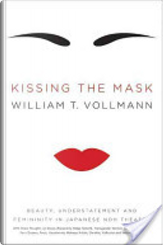 Kissing the Mask by William T. Vollmann