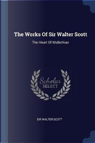 The Works of Sir Walter Scott by Sir Walter Scott