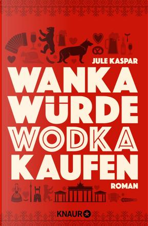 Wanka würde Wodka kaufen by Jule Kaspar