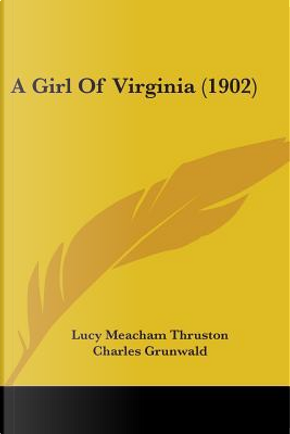 A Girl of Virginia (1902) by Lucy Meacham Thruston