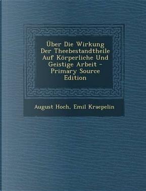 Uber Die Wirkung Der Theebestandtheile Auf Korperliche Und Geistige Arbeit by August Hoch