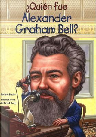 Quién fue Alexander Graham Bell? / Who was Alexander Graham Bell? by Bonnie Bader