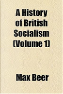 A History of British Socialism (Volume 1) by Max Beer