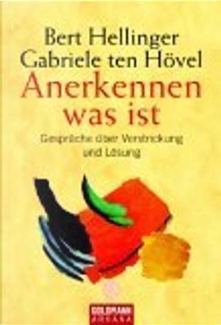 Anerkennen was ist. Gespraeche ueber Verstrickung und Loesung by Gabriele ten Hoevel, Bert Hellinger