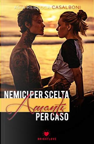 Nemici per scelta, amanti per caso - Vol. 1 by Asia Rebecca Casalboni