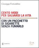 Cento modi per salvarsi la vita con un pacchetto di sigarette senza fumarlo by Giuseppe Ferrandino