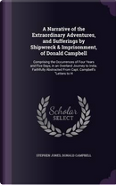 A Narrative of the Extraordinary Adventures, and Sufferings by Shipwreck & Imprisonment, of Donald Campbell by Honorary Senior Lecturer Stephen Jones