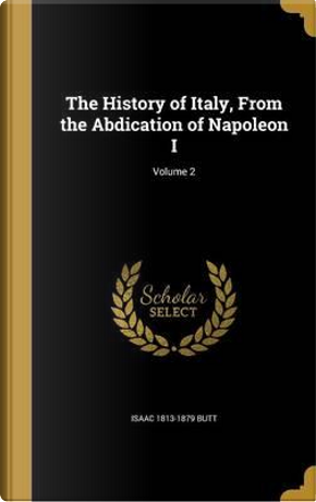 HIST OF ITALY FROM THE ABDICAT by Isaac 1813-1879 Butt