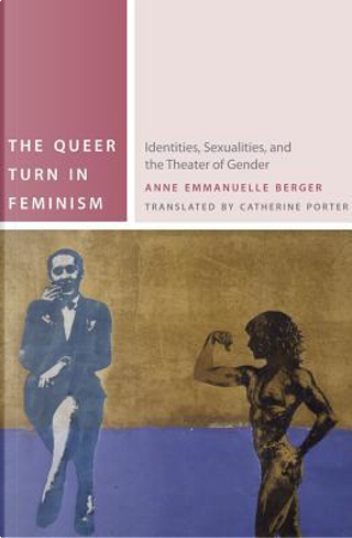 The Queer Turn in Feminism by Anne Emmanuelle Berger