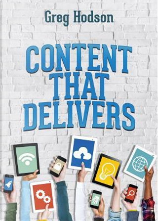 Content That Delivers by Greg Hodson