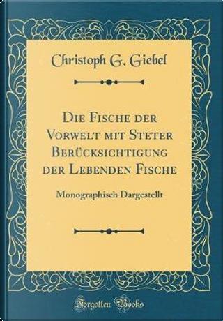 Die Fische der Vorwelt mit Steter Berücksichtigung der Lebenden Fische by Christoph G. Giebel