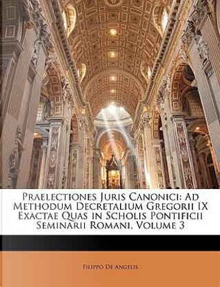 Praelectiones Juris Canonici by Filippo De Angelis
