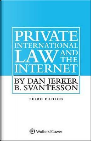 Private International Law and the Internet by Dan Jerker B. Svantesson