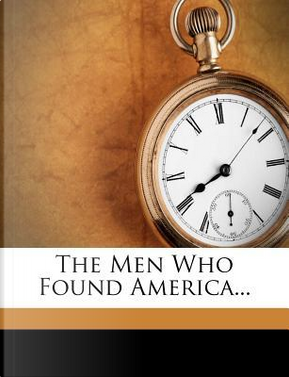 The Men Who Found America by Frederick Winthrop Hutchinson
