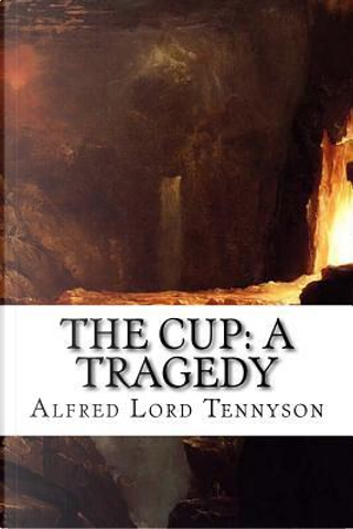 The Cup by Alfred Tennyson Baron Tennyson