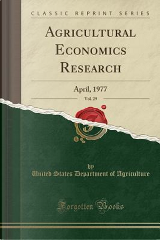 Agricultural Economics Research, Vol. 29 by United States Department of Agriculture