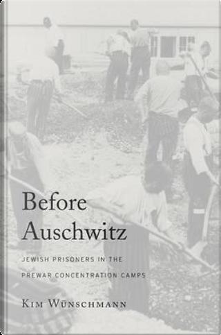 Before Auschwitz by Kim Wünschmann