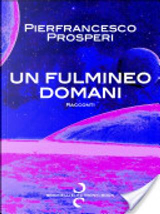 Un fulmineo domani by Pier Francesco Prosperi