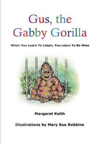 Gus the Gabby Gorilla by Margaret Keith