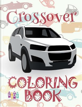 ✌ Crossover ✎ Coloring Book Cars ✎ 1 Coloring Books for Kids ✍ (Coloring Book Enfants) Kids Ages 4-8 by Kids Creative Publishing
