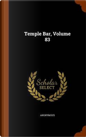 Temple Bar, Volume 83 by ANONYMOUS