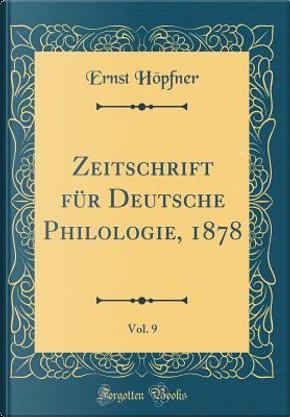 Zeitschrift für Deutsche Philologie, 1878, Vol. 9 (Classic Reprint) by Ernst Höpfner