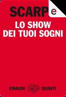 Lo show dei tuoi sogni by Tiziano Scarpa