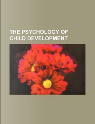 The Psychology of Child Development by Books Group
