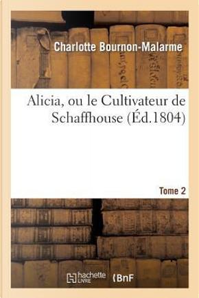 Alicia, Ou le Cultivateur de Schaffhouse. Tome 2 by De Malarme-C