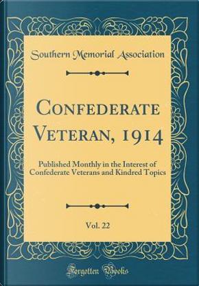 Confederate Veteran, 1914, Vol. 22 by Southern Memorial Association