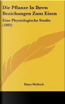 Die Pflanze in Ihren Bezichungen Zum Eisen by Hans Molisch
