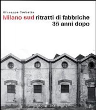 Milano sud ritratti di fabbriche 35 anni dopo by Giuseppe Corbetta