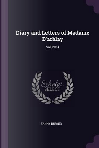 Diary and Letters of Madame D'Arblay; Volume 4 by Fanny Burney