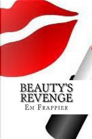 Beauty's Revenge by Em Frappier