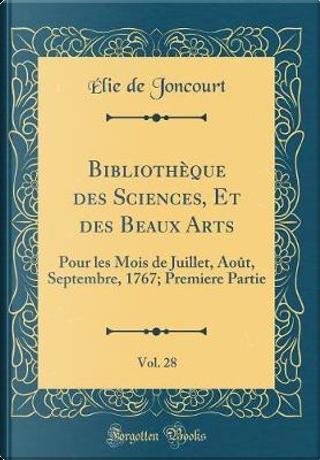 Bibliothèque des Sciences, Et des Beaux Arts, Vol. 28 by Élie de Joncourt