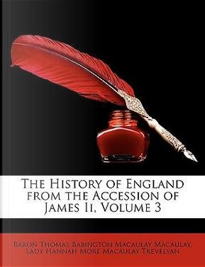 The History of England from the Accession of James II, Volume 3 by Baron Thomas Babington Macaula Macaulay