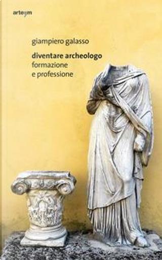 Diventare archeologo. Formazione e professione by Giampiero Galasso