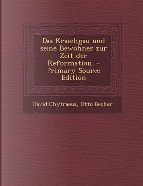 Das Kraichgau Und Seine Bewohner Zur Zeit Der Reformation. - Primary Source Edition by David Chytraeus