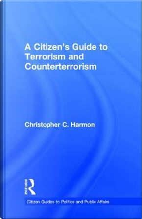 A Citizen's Guide to Terrorism and Counterterrorism by Christopher C. Harmon